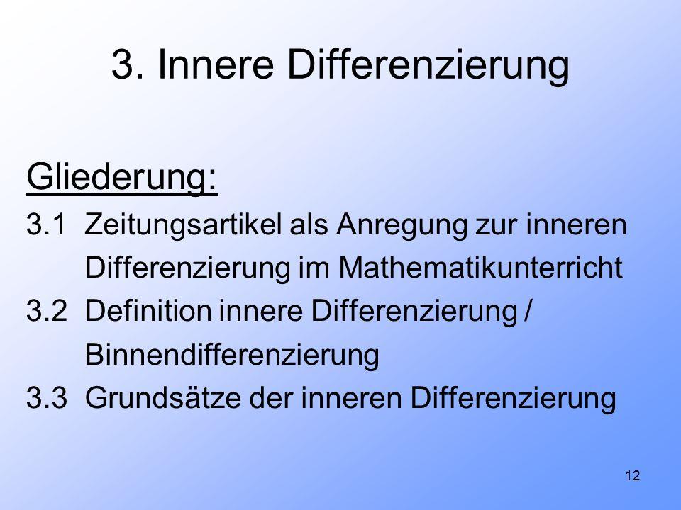 12 3. Innere Differenzierung Gliederung: 3.1 Zeitungsartikel als Anregung zur inneren Differenzierung im Mathematikunterricht 3.2 Definition innere Di