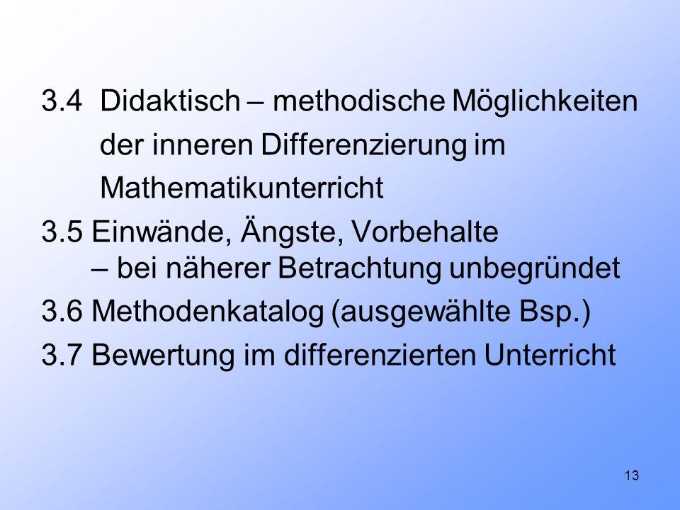 13 3.4 Didaktisch – methodische Möglichkeiten der inneren Differenzierung im Mathematikunterricht 3.5 Einwände, Ängste, Vorbehalte – bei näherer Betra