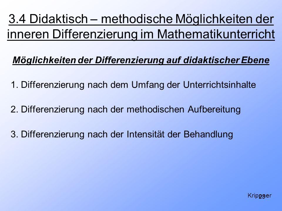 23 3.4 Didaktisch – methodische Möglichkeiten der inneren Differenzierung im Mathematikunterricht Möglichkeiten der Differenzierung auf didaktischer E