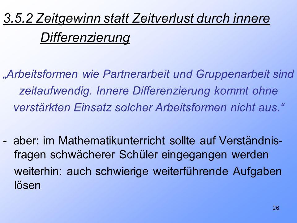 26 3.5.2 Zeitgewinn statt Zeitverlust durch innere Differenzierung Arbeitsformen wie Partnerarbeit und Gruppenarbeit sind zeitaufwendig. Innere Differ