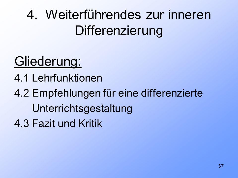 37 4. Weiterführendes zur inneren Differenzierung Gliederung: 4.1 Lehrfunktionen 4.2 Empfehlungen für eine differenzierte Unterrichtsgestaltung 4.3 Fa