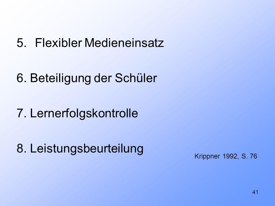 41 5.Flexibler Medieneinsatz 6. Beteiligung der Schüler 7. Lernerfolgskontrolle 8. Leistungsbeurteilung Krippner 1992, S. 76