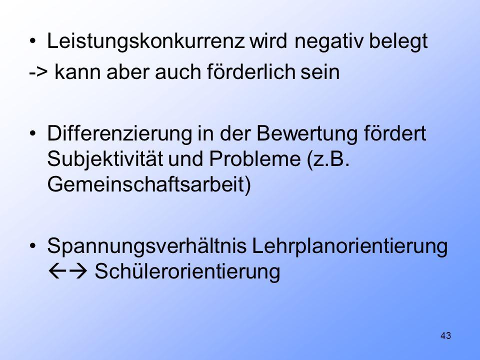43 Leistungskonkurrenz wird negativ belegt -> kann aber auch förderlich sein Differenzierung in der Bewertung fördert Subjektivität und Probleme (z.B.