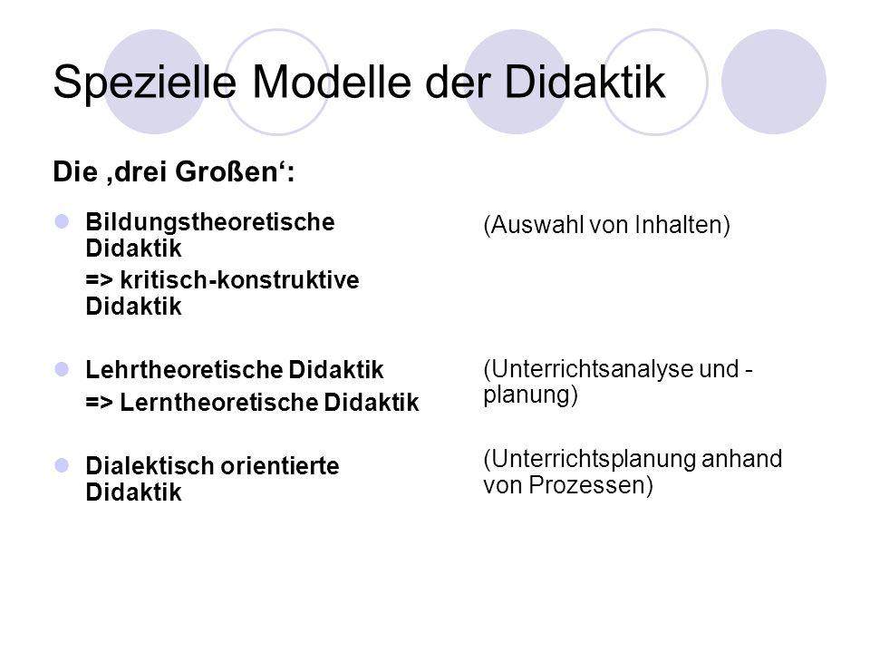 Die drei Großen: Bildungstheoretische Didaktik => kritisch-konstruktive Didaktik Lehrtheoretische Didaktik => Lerntheoretische Didaktik Dialektisch or