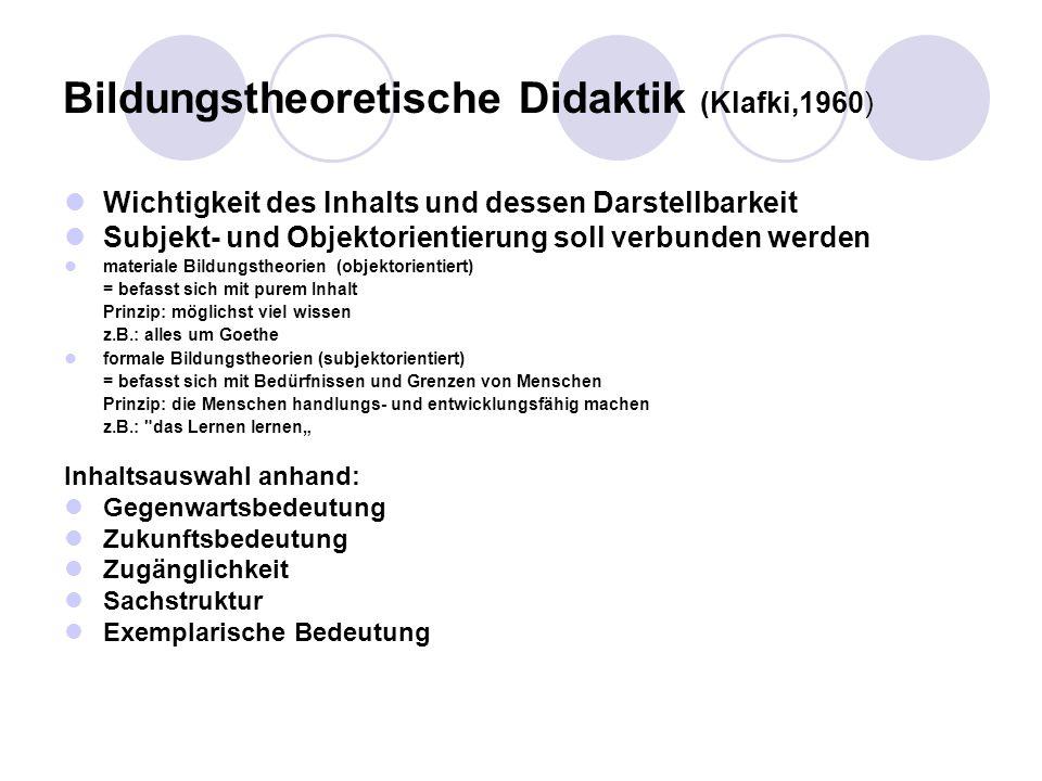 Bildungstheoretische Didaktik (Klafki,1960) Wichtigkeit des Inhalts und dessen Darstellbarkeit Subjekt- und Objektorientierung soll verbunden werden m