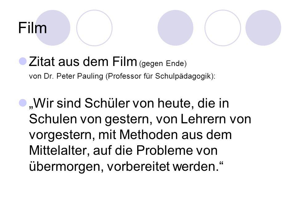 Film Zitat aus dem Film (gegen Ende) von Dr. Peter Pauling (Professor für Schulpädagogik): Wir sind Schüler von heute, die in Schulen von gestern, von