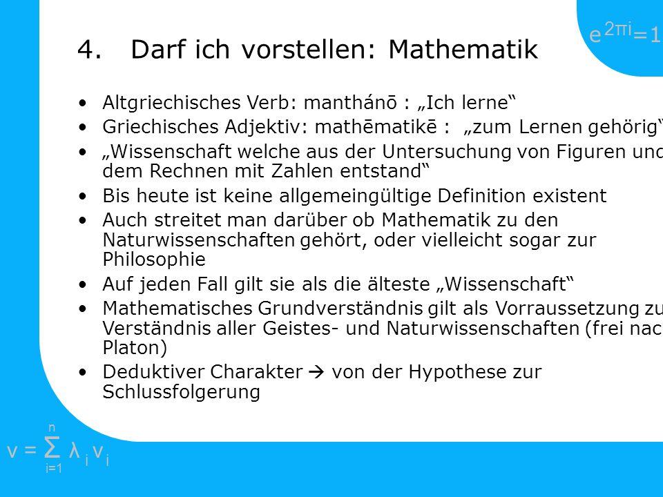 e =1 2πi2πi i=1 v = Σ λ v ii n 4. Darf ich vorstellen: Mathematik Altgriechisches Verb: manthánō : Ich lerne Griechisches Adjektiv: mathēmatikē : zum