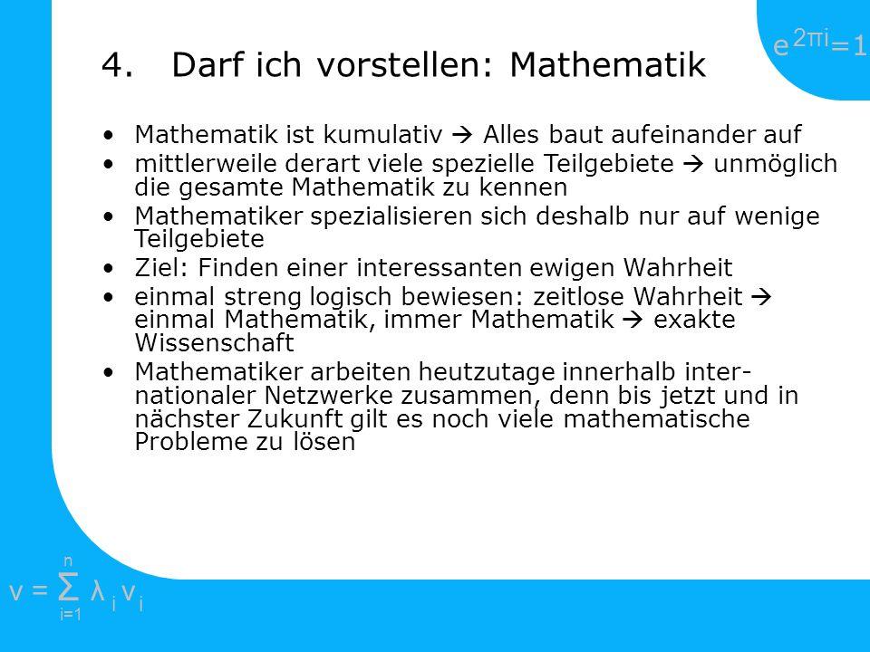 e =1 2πi2πi i=1 v = Σ λ v ii n Mathematik ist kumulativ Alles baut aufeinander auf mittlerweile derart viele spezielle Teilgebiete unmöglich die gesam