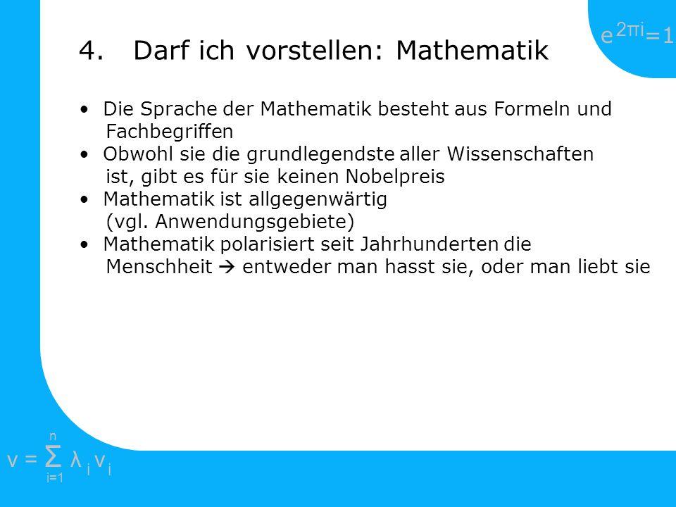e =1 2πi2πi i=1 v = Σ λ v ii n Die Sprache der Mathematik besteht aus Formeln und Fachbegriffen Obwohl sie die grundlegendste aller Wissenschaften ist