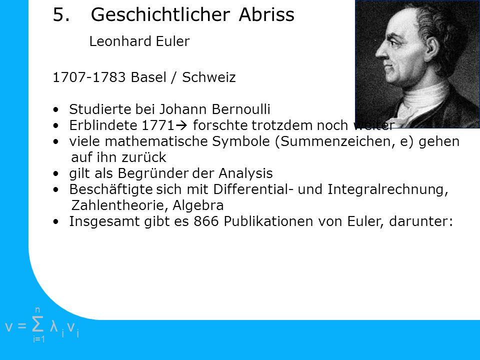 e =1 2πi2πi i=1 v = Σ λ v ii n 1707-1783 Basel / Schweiz Studierte bei Johann Bernoulli Erblindete 1771 forschte trotzdem noch weiter viele mathematis