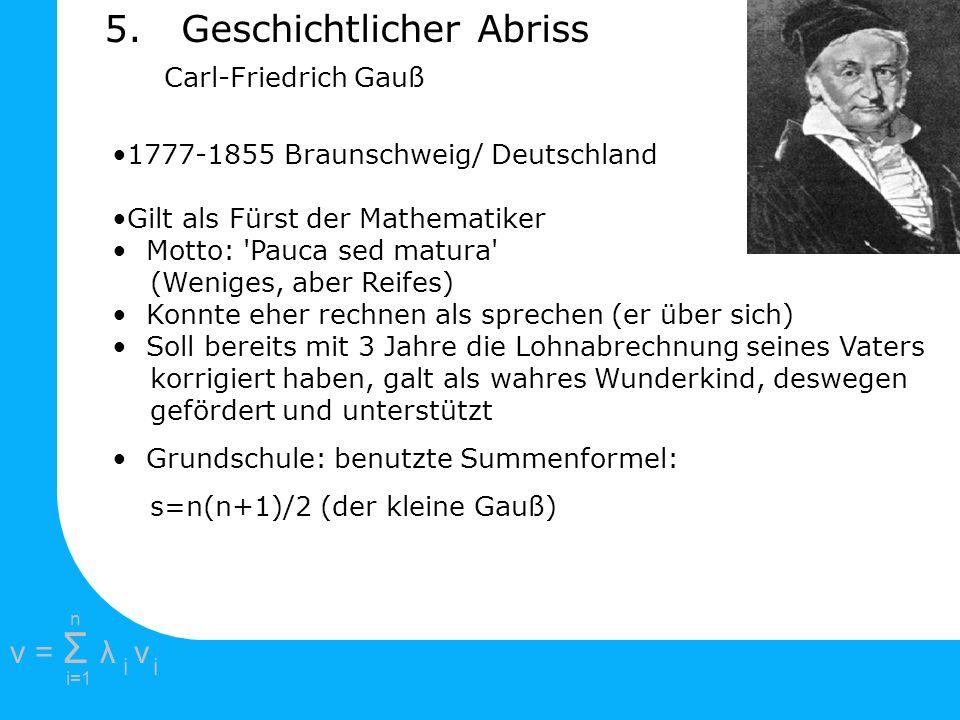 e =1 2πi2πi i=1 v = Σ λ v ii n 1777-1855 Braunschweig/ Deutschland Gilt als Fürst der Mathematiker Motto: 'Pauca sed matura' (Weniges, aber Reifes) Ko