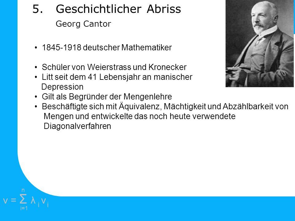 e =1 2πi2πi i=1 v = Σ λ v ii n 1845-1918 deutscher Mathematiker Schüler von Weierstrass und Kronecker Litt seit dem 41 Lebensjahr an manischer Depress