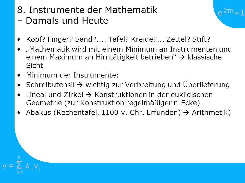 e =1 2πi2πi i=1 v = Σ λ v ii n 8. Instrumente der Mathematik – Damals und Heute Kopf? Finger? Sand?.... Tafel? Kreide?... Zettel? Stift? Mathematik wi
