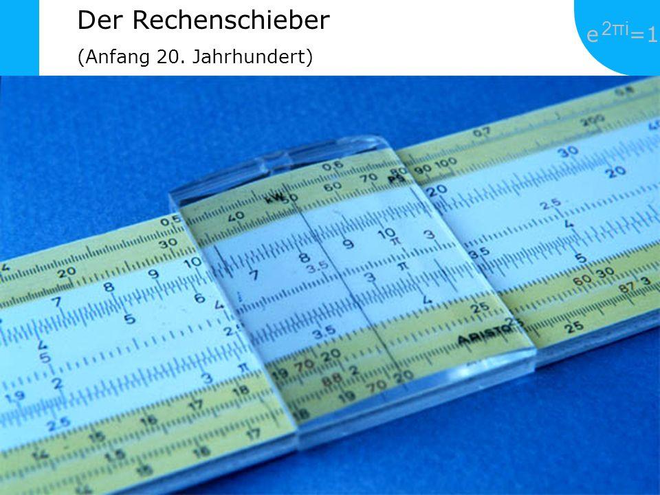 e =1 2πi2πi i=1 v = Σ λ v ii n Der Rechenschieber (Anfang 20. Jahrhundert)