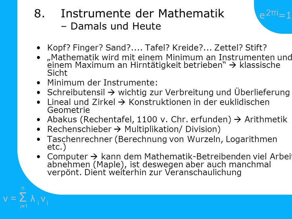 e =1 2πi2πi i=1 v = Σ λ v ii n 8.Instrumente der Mathematik – Damals und Heute Kopf? Finger? Sand?.... Tafel? Kreide?... Zettel? Stift? Mathematik wir