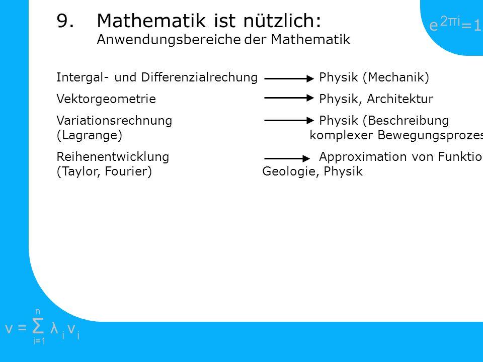 e =1 2πi2πi i=1 v = Σ λ v ii n 9.Mathematik ist nützlich: Anwendungsbereiche der Mathematik Intergal- und Differenzialrechung Physik (Mechanik) Vektor