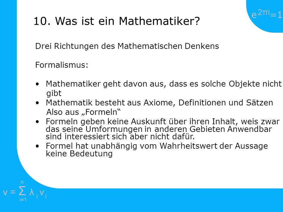 e =1 2πi2πi i=1 v = Σ λ v ii n 10. Was ist ein Mathematiker? Drei Richtungen des Mathematischen Denkens Formalismus: Mathematiker geht davon aus, dass