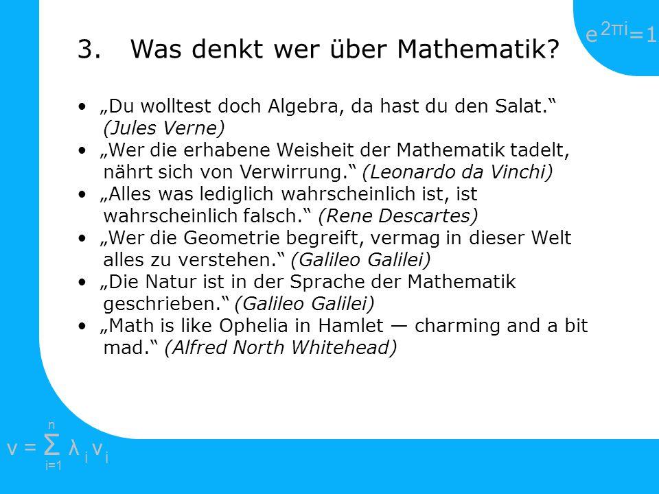 e =1 2πi2πi i=1 v = Σ λ v ii n Du wolltest doch Algebra, da hast du den Salat. (Jules Verne) Wer die erhabene Weisheit der Mathematik tadelt, nährt si
