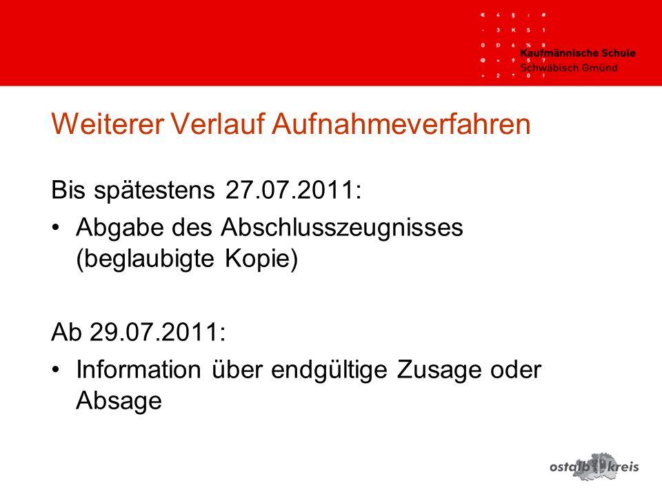 Weiterer Verlauf Aufnahmeverfahren Bis spätestens 27.07.2011: Abgabe des Abschlusszeugnisses (beglaubigte Kopie) Ab 29.07.2011: Information über endgü