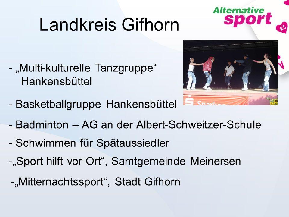 - Badminton – AG an der Albert-Schweitzer-Schule - Multi-kulturelle Tanzgruppe Hankensbüttel - Basketballgruppe Hankensbüttel - Schwimmen für Spätauss