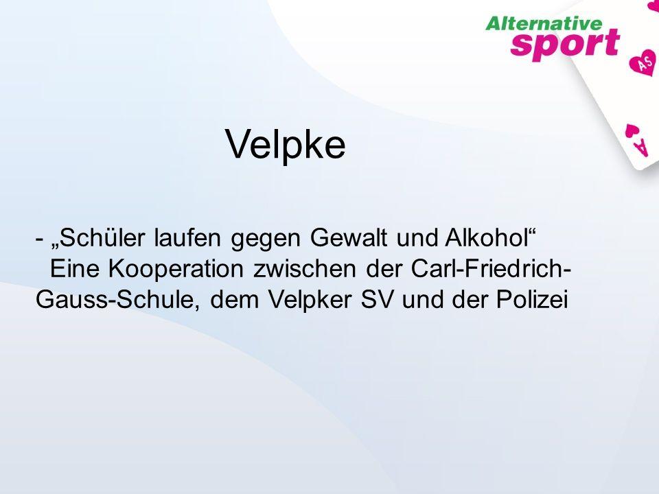Velpke - Schüler laufen gegen Gewalt und Alkohol Eine Kooperation zwischen der Carl-Friedrich- Gauss-Schule, dem Velpker SV und der Polizei