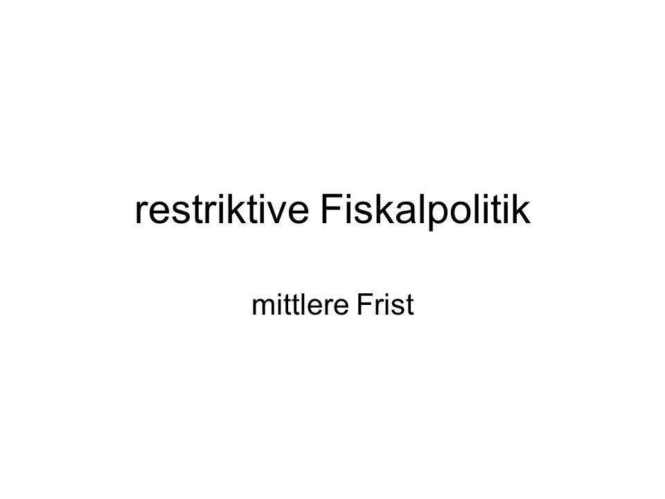 restriktive Fiskalpolitik mittlere Frist