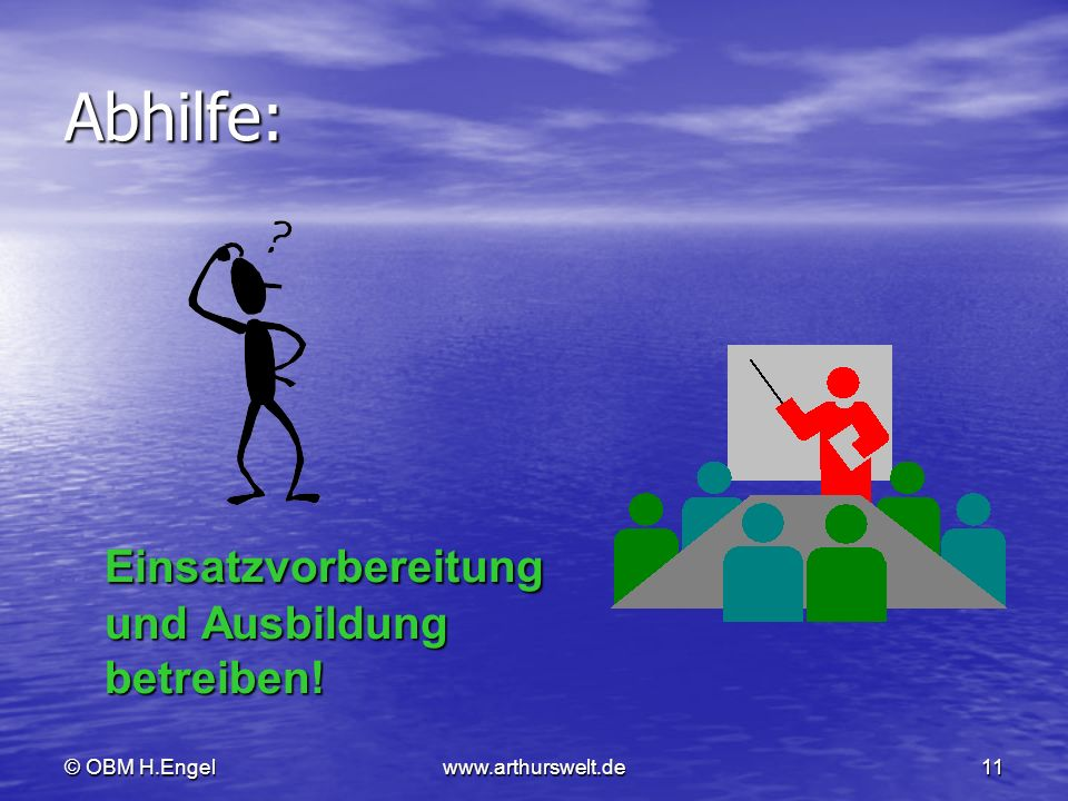 © OBM H.Engelwww.arthurswelt.de11 Abhilfe: Einsatzvorbereitung und Ausbildung betreiben!