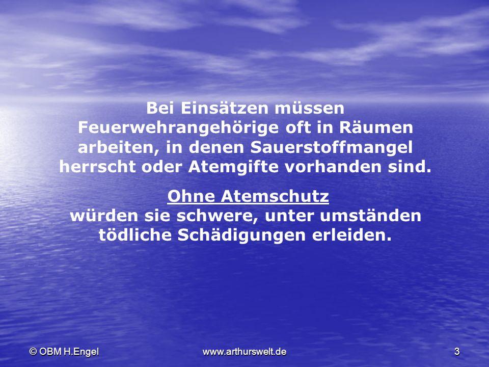 © OBM H.Engelwww.arthurswelt.de3 Bei Einsätzen müssen Feuerwehrangehörige oft in Räumen arbeiten, in denen Sauerstoffmangel herrscht oder Atemgifte vo