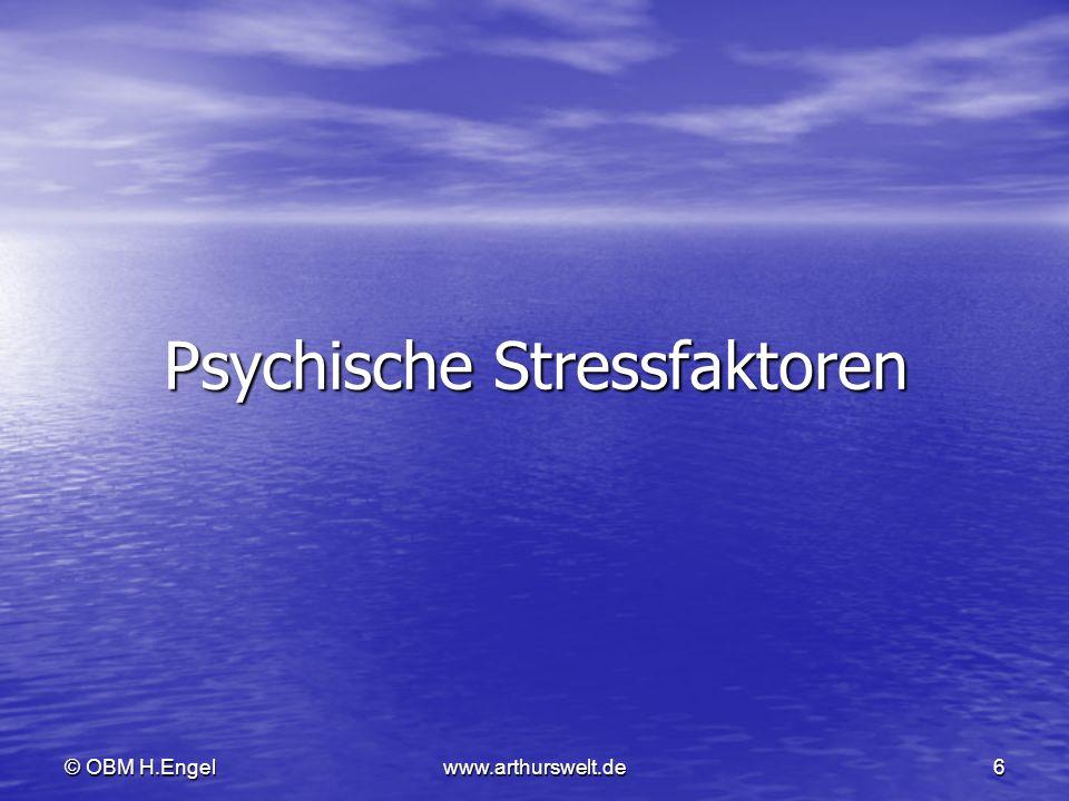 © OBM H.Engelwww.arthurswelt.de6 Psychische Stressfaktoren