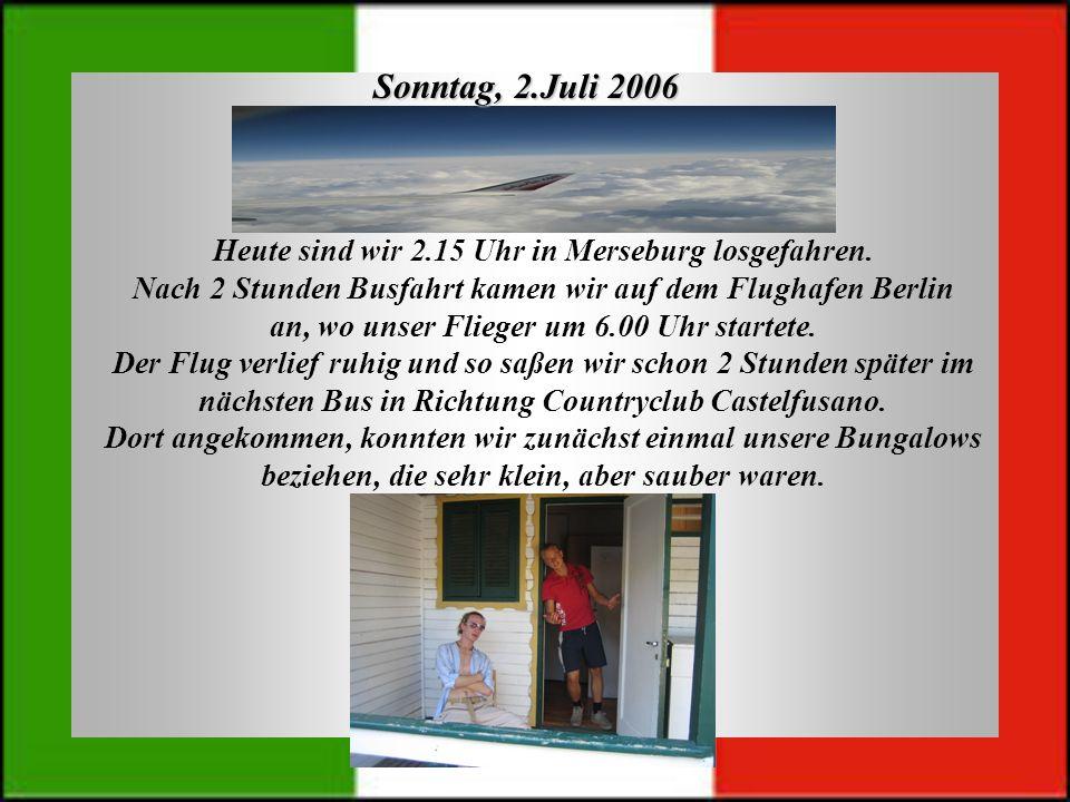 Sonntag, 2.Juli 2006 Heute sind wir 2.15 Uhr in Merseburg losgefahren. Nach 2 Stunden Busfahrt kamen wir auf dem Flughafen Berlin an, wo unser Flieger