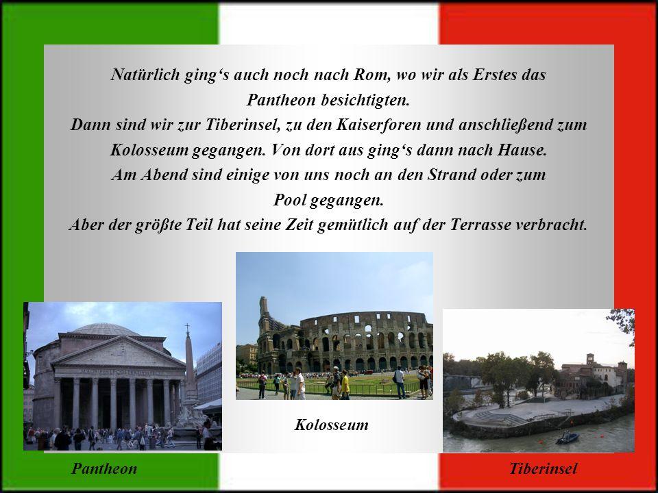 Natürlich gings auch noch nach Rom, wo wir als Erstes das Pantheon besichtigten. Dann sind wir zur Tiberinsel, zu den Kaiserforen und anschließend zum