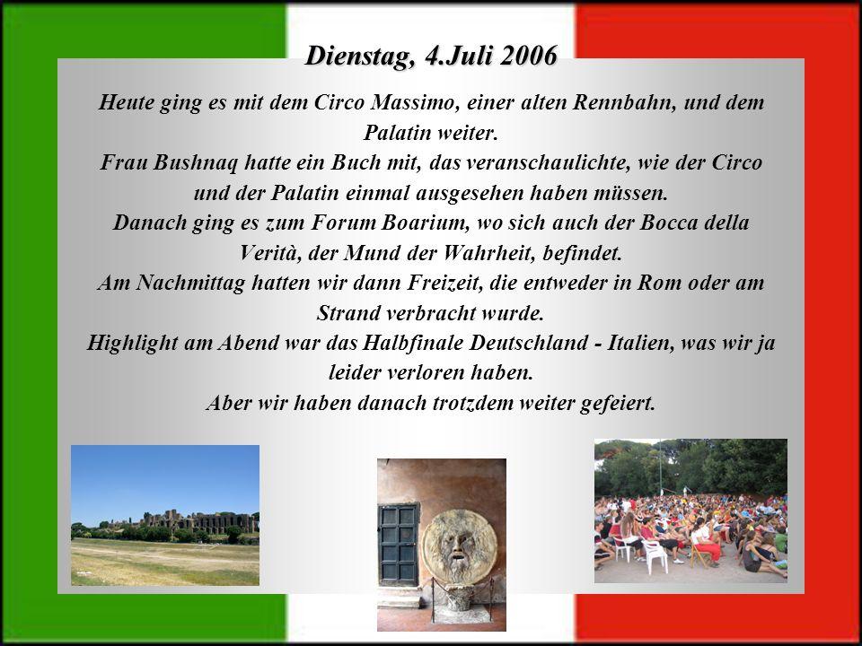 Dienstag, 4.Juli 2006 Heute ging es mit dem Circo Massimo, einer alten Rennbahn, und dem Palatin weiter. Frau Bushnaq hatte ein Buch mit, das veransch