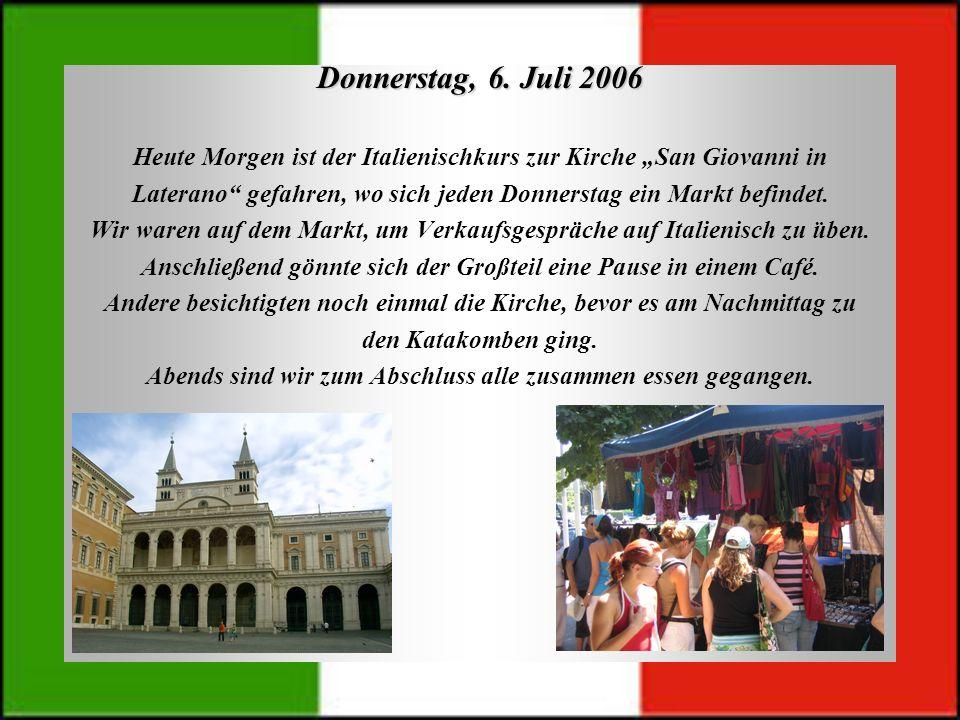 Donnerstag, 6. Juli 2006 Heute Morgen ist der Italienischkurs zur Kirche San Giovanni in Laterano gefahren, wo sich jeden Donnerstag ein Markt befinde
