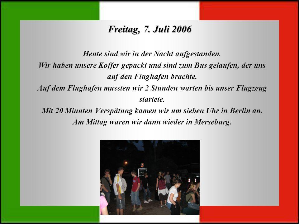 Freitag, 7. Juli 2006 Heute sind wir in der Nacht aufgestanden. Wir haben unsere Koffer gepackt und sind zum Bus gelaufen, der uns auf den Flughafen b