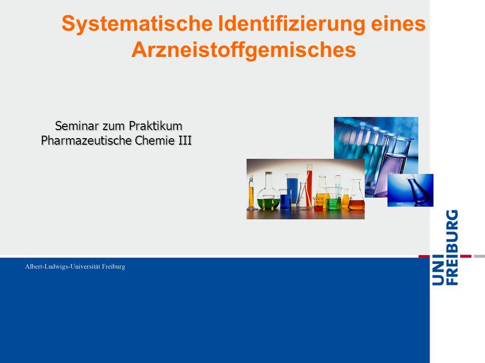 Systematische Identifizierung eines Arzneistoffgemisches Seminar zum Praktikum Seminar zum Praktikum Pharmazeutische Chemie III