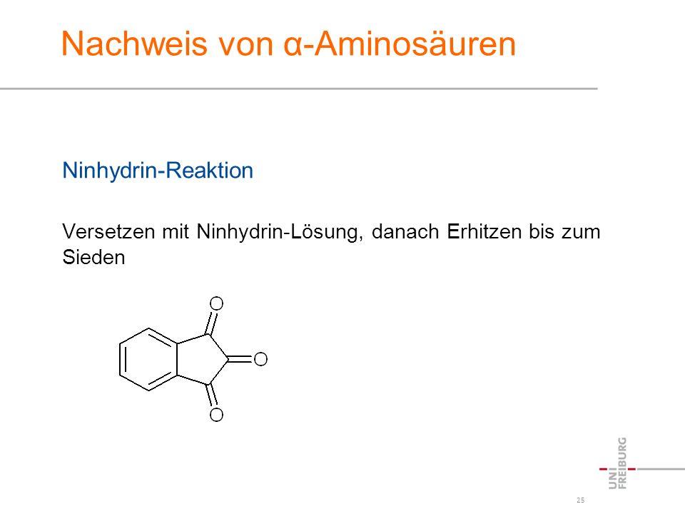 25 Nachweis von α-Aminosäuren Ninhydrin-Reaktion Versetzen mit Ninhydrin-Lösung, danach Erhitzen bis zum Sieden