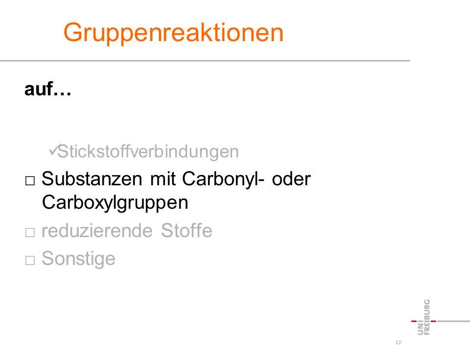32 Gruppenreaktionen auf… Stickstoffverbindungen Substanzen mit Carbonyl- oder Carboxylgruppen reduzierende Stoffe Sonstige