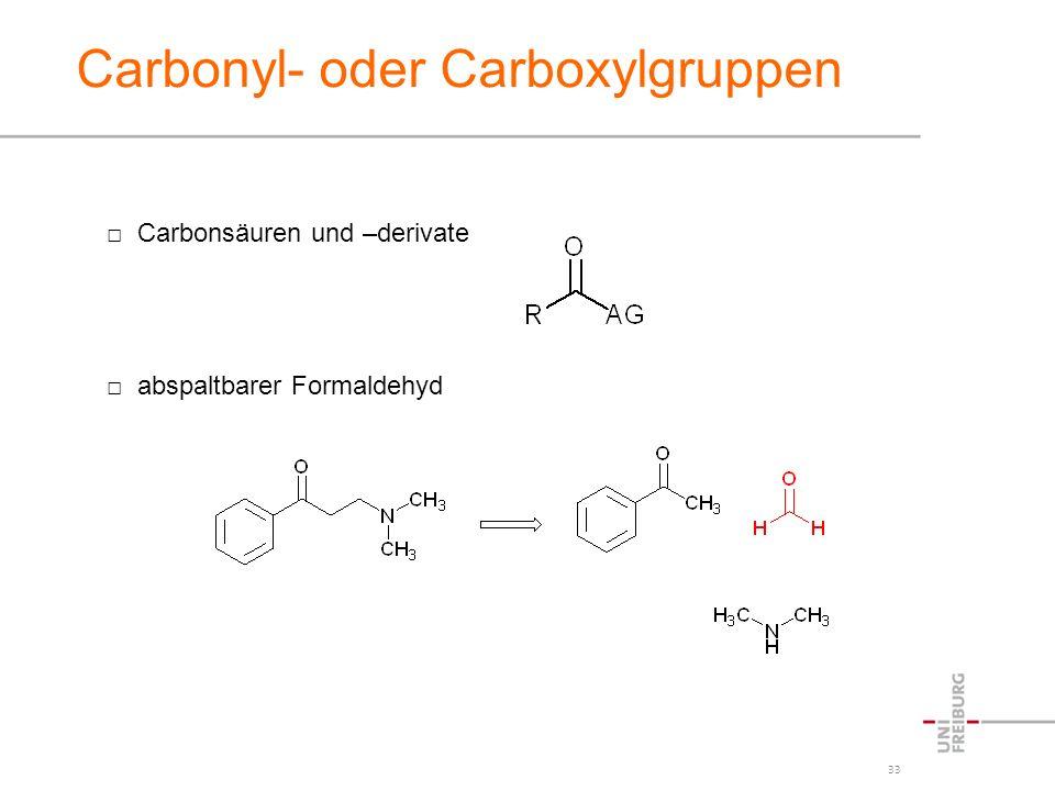 33 Carbonyl- oder Carboxylgruppen Carbonsäuren und –derivate abspaltbarer Formaldehyd