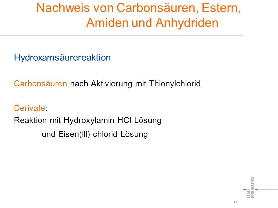 34 Nachweis von Carbonsäuren, Estern, Amiden und Anhydriden Hydroxamsäurereaktion Carbonsäuren nach Aktivierung mit Thionylchlorid Derivate: Reaktion