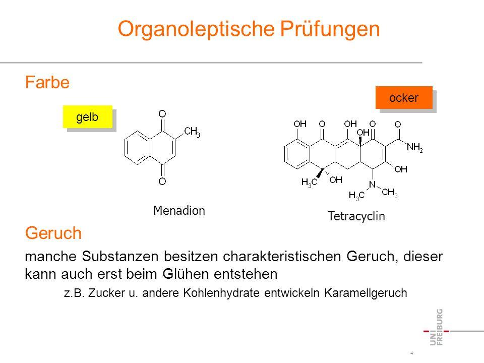 4 Organoleptische Prüfungen Farbe Geruch manche Substanzen besitzen charakteristischen Geruch, dieser kann auch erst beim Glühen entstehen z.B. Zucker