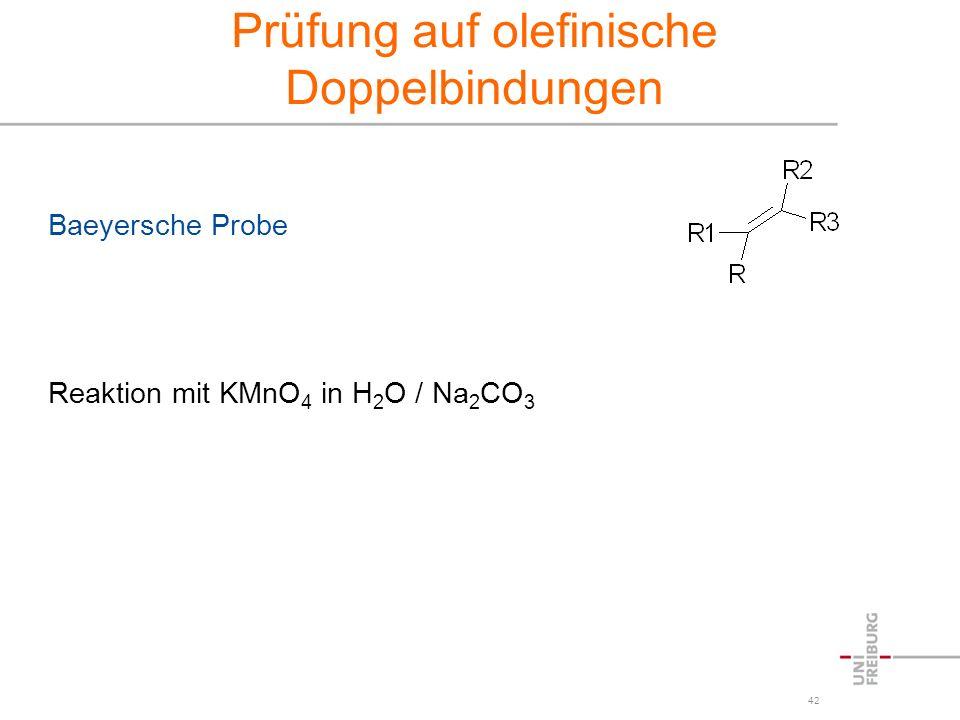 42 Prüfung auf olefinische Doppelbindungen Baeyersche Probe Reaktion mit KMnO 4 in H 2 O / Na 2 CO 3