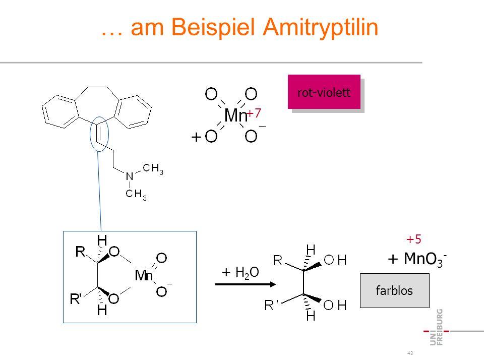 43 … am Beispiel Amitryptilin + MnO 3 - +7 +5 + + H 2 O rot-violett farblos