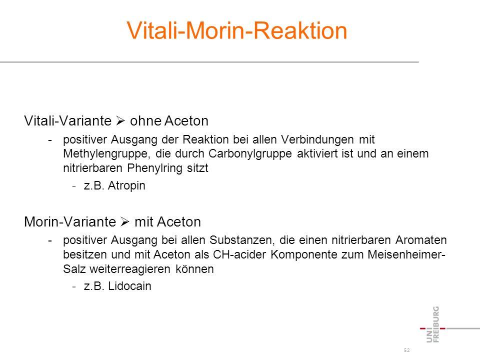 52 Vitali-Morin-Reaktion Vitali-Variante ohne Aceton -positiver Ausgang der Reaktion bei allen Verbindungen mit Methylengruppe, die durch Carbonylgrup