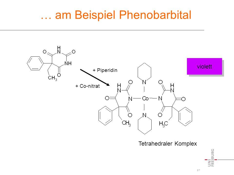 57 … am Beispiel Phenobarbital + Piperidin + Co-nitrat Tetrahedraler Komplex violett