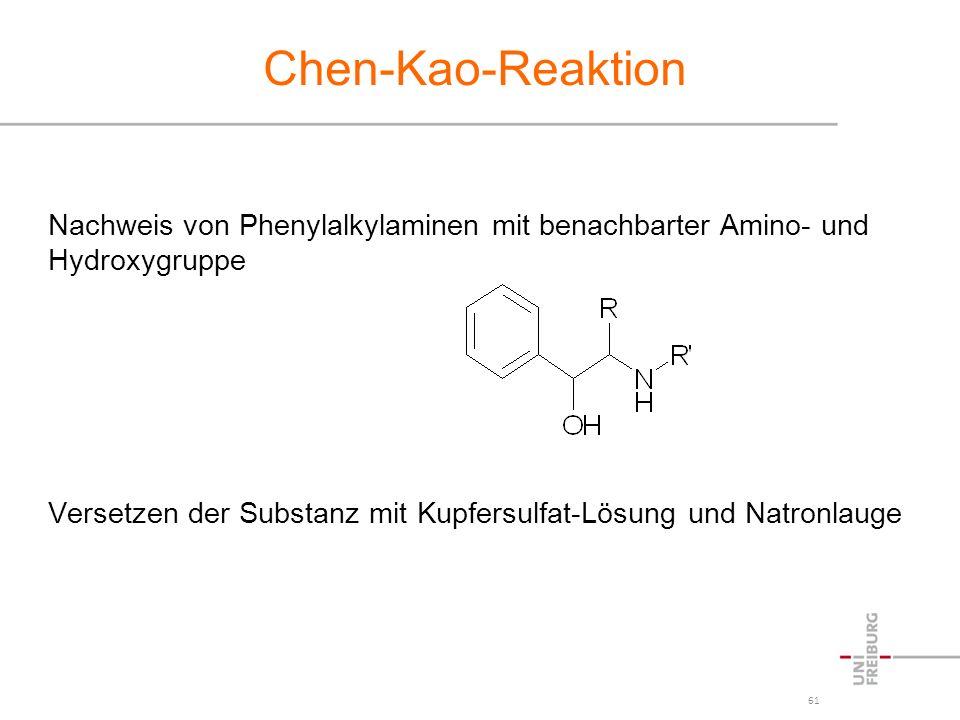 61 Chen-Kao-Reaktion Nachweis von Phenylalkylaminen mit benachbarter Amino- und Hydroxygruppe Versetzen der Substanz mit Kupfersulfat-Lösung und Natro