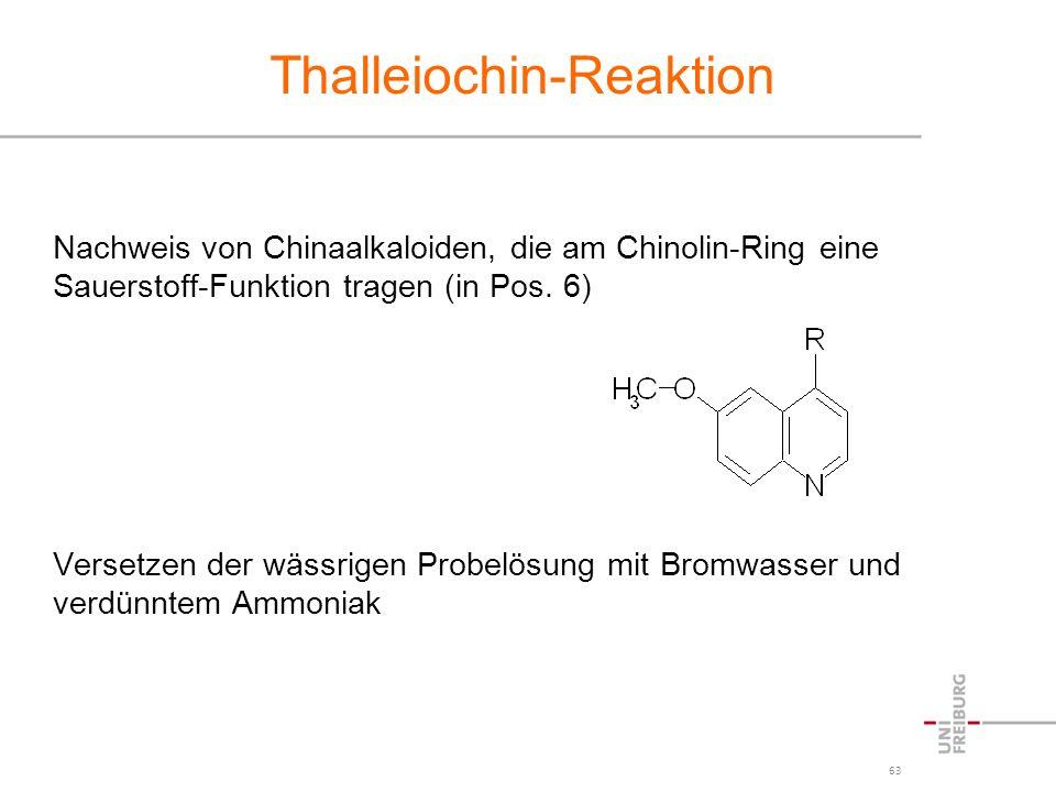 63 Thalleiochin-Reaktion Nachweis von Chinaalkaloiden, die am Chinolin-Ring eine Sauerstoff-Funktion tragen (in Pos. 6) Versetzen der wässrigen Probel