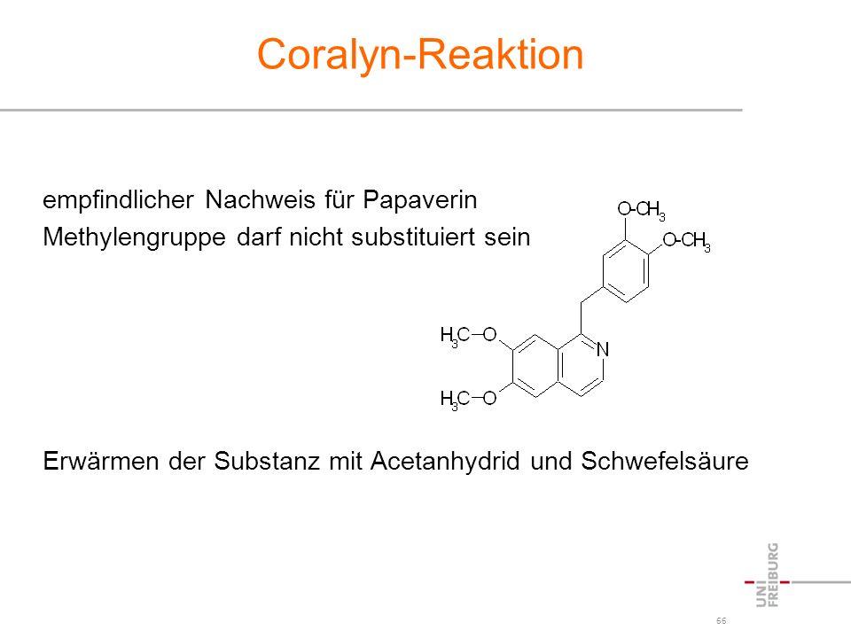 66 Coralyn-Reaktion empfindlicher Nachweis für Papaverin Methylengruppe darf nicht substituiert sein Erwärmen der Substanz mit Acetanhydrid und Schwef