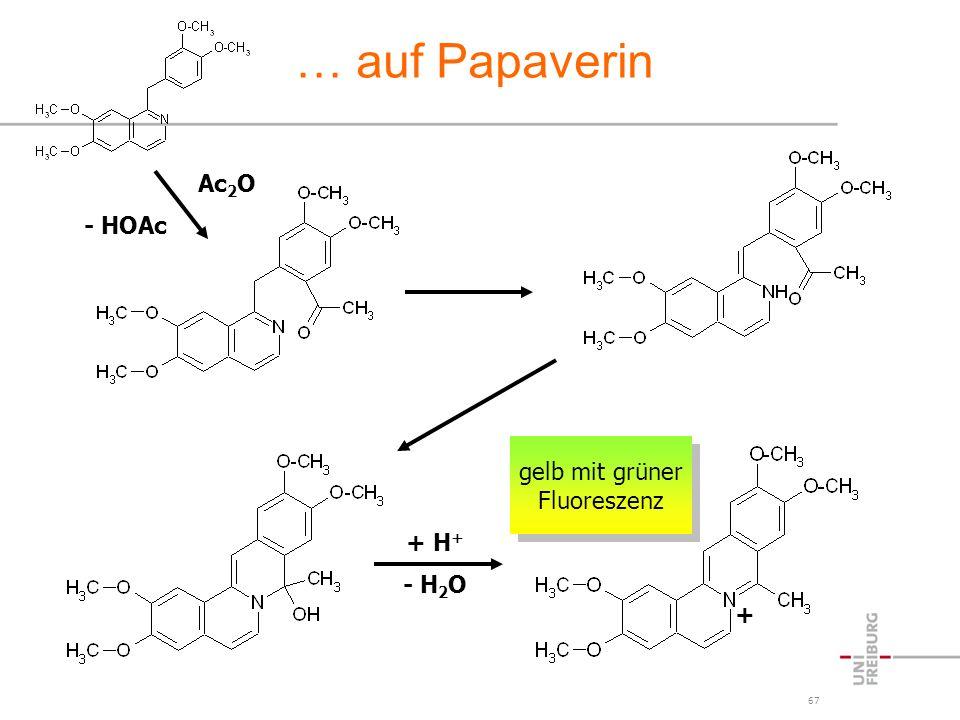 67 … auf Papaverin Ac 2 O - HOAc + H + - H 2 O + gelb mit grüner Fluoreszenz gelb mit grüner Fluoreszenz