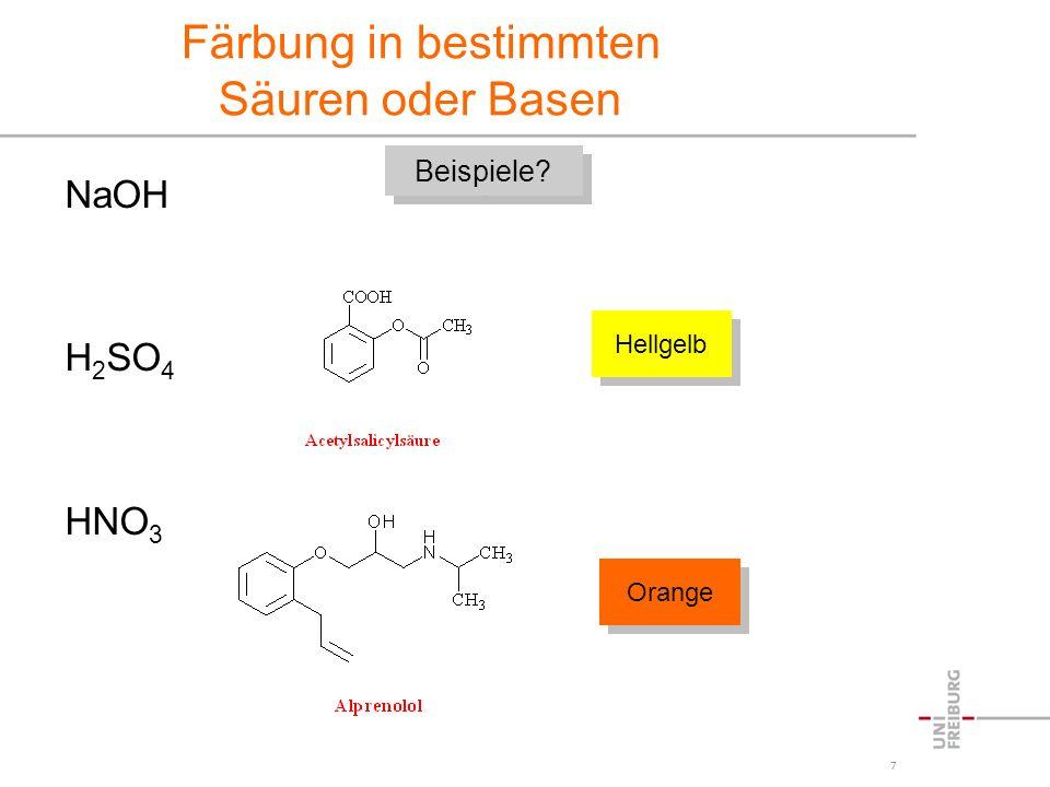 7 Färbung in bestimmten Säuren oder Basen NaOH H 2 SO 4 HNO 3 Beispiele? Hellgelb Orange