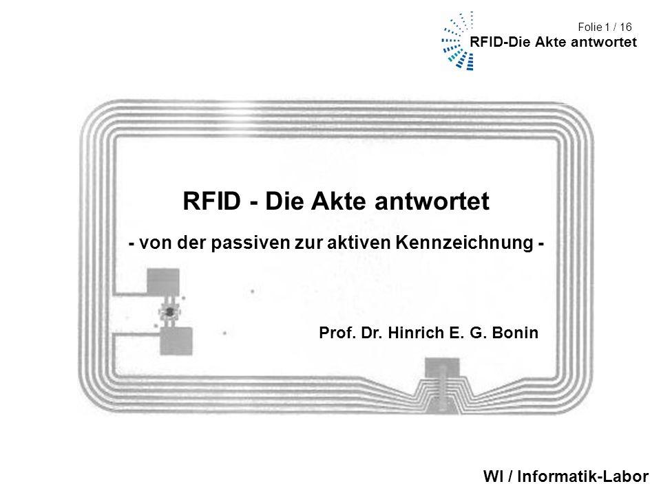 Fakultät III (Umwelt + Technik) 1/9 Folie 1 / 16 RFID - Die Akte antwortet - von der passiven zur aktiven Kennzeichnung - Prof. Dr. Hinrich E. G. Boni